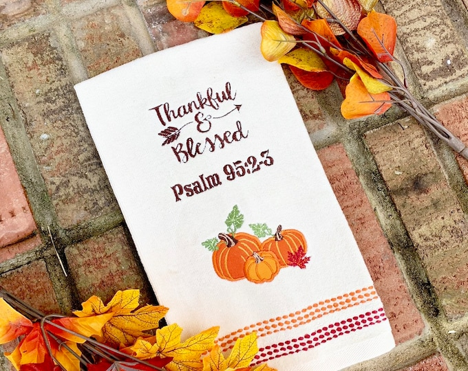 Thanksgiving kitchen Towel - Thankful and Blessed Pumpkin towel- Customizable and Embroidered