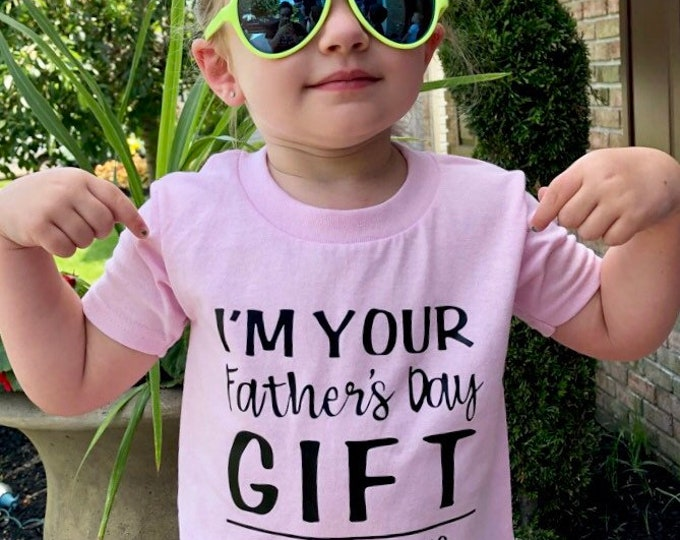 Father's Day Shirt - Im your Father's Day gift Mom says your welcome - Funny Father's Day gift - funny shirt for kids