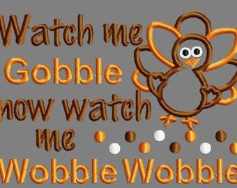 Buy 3 get 1 free!  Watch me gobble now watch me wobble wobble applique embroidery design