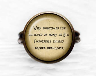 """Alice in Wonderland """"Why sometimes I've believed as many as six impossible things before breakfast."""" Adjustable Ring"""