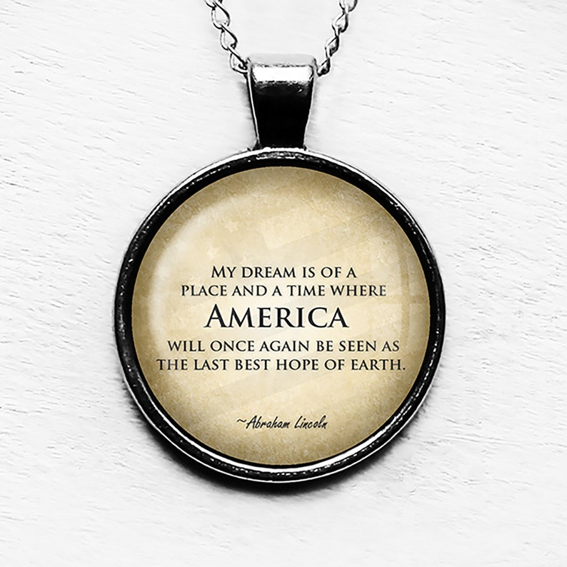 Abraham Lincoln My Dream America Last Best Hope of Earth Pendant Necklace