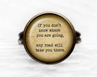 """Alice in Wonderland """"If you don't know where you are going, any road will take you there."""" Adjustable Ring"""