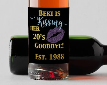 Personalized Custom Mini Wine Bottle Labels  -  Shes's Kissing her 20's Goodbye - 30's Goodbye -