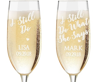 Personalized I Still Do Flutes, 2 Toasting Flutes, Engraved I Still Do What She Says Flute,  Anniversary Toasting Flutes,  Champagne Flutes