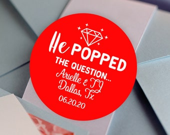 He Popped the Question Stickers  - Personalized Stickers -  Round Stickers - Color Coordinated - Engagement Decor - Thank you