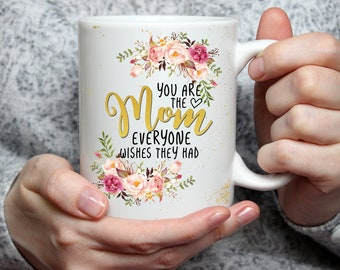 15 oz You are the Mom everyone wishes they had Mug, Mother's Day Coffee Mug, Mother's Day Gift, Mothers Day, Gift for Mother, Gift for Mom