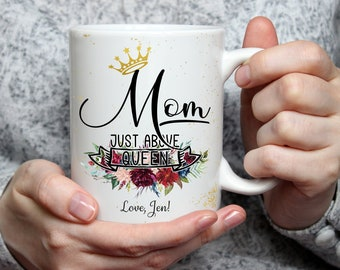15 oz Mom Just Above Queen Mug, Mother's Day Coffee Mug, Mother's Day Gift, Mothers Day, Gift for Mother, Gift for Mom