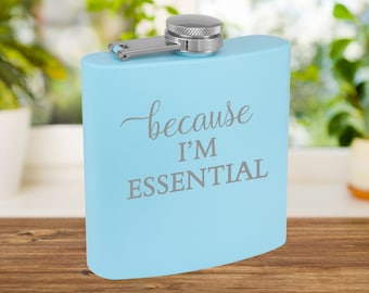 Because Im Essential Personalized Flask | Essential Worker Present | Quarantine | Social Distancing