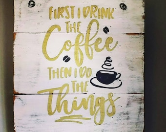 First I drink the coffee then I do the Things wall art