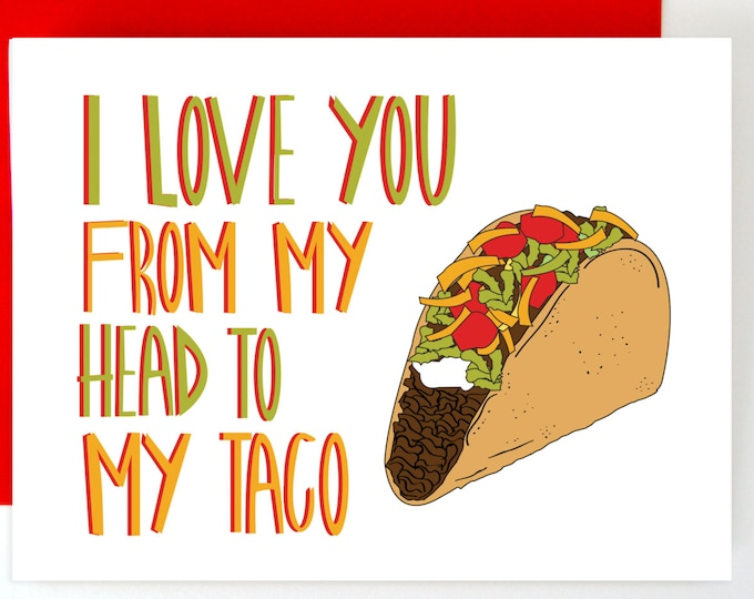 I Love You From My Head to My Taco