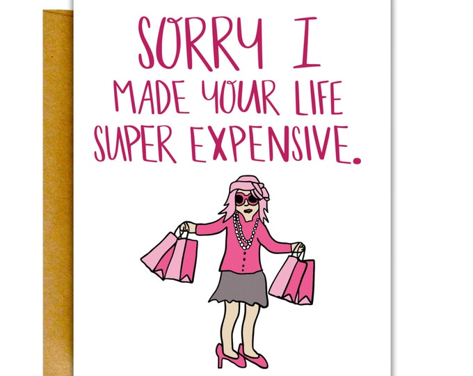 Sorry I Made Your Life Super Expensive