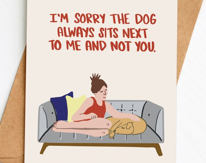 I'm Sorry The Dog Always Sits Next To Me And Not You card