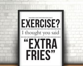 Exercise I Thought You Said Extra Fries Digital Download 12 x 18 art