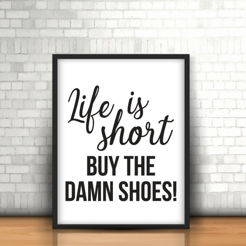2416522b8686e Life is short buy the shoes | Printable Wall Art | Digital Download 8 x 10