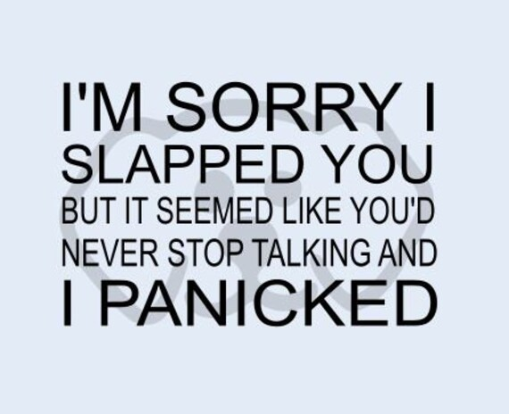 Sorry I Slapped You Stop TalkingTalk Funny  SVG, PDF, PNG, eps, dxf Digital Download Cut File for decals, shirts and more