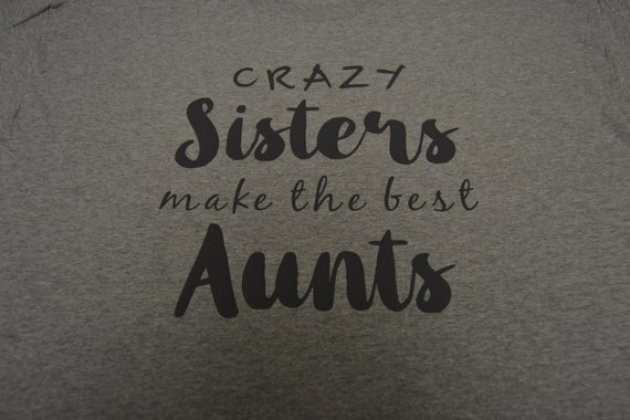 Crazy Sisters Make the Best Aunts Funny T-Shirt