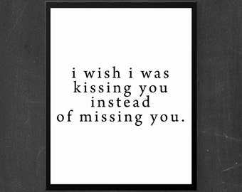 i wish i was kissing you instead of missing you. Print Art / Graphic Design / printed with high quality