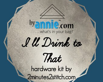 I'll Drink To That - ByAnnie - Hardware Kit by 2 Minutes 2 Stitch