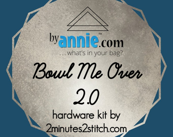 Bowl Me Over 2.0 - ByAnnie - Hardware Kit by 2 Minutes 2 Stitch
