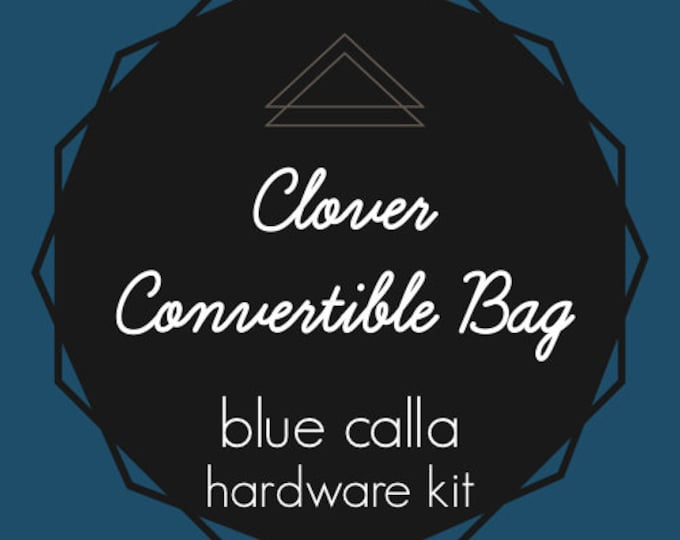 Clover Convertible Bag Hardware Kit - Blue Calla - Bag of the Month Club - January 2017 Hardware Kit