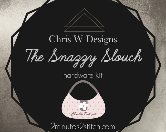 Snazzy Slouch - Chris W Designs - Hardware Kit Only