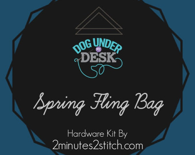 Spring Fling Bag - Dog Under My Desk Hardware Kit