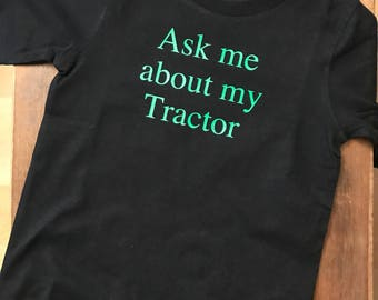 Ask me about my tractor shirt, tractor birthday shirt, tractor shirt