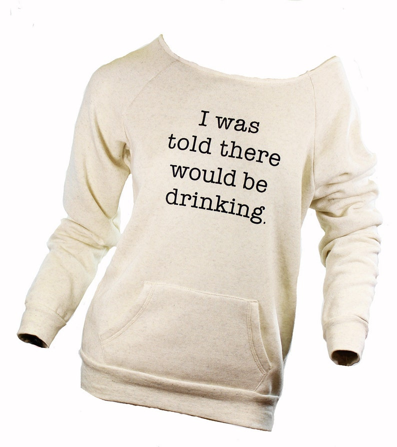 off the shoulder I was told there would be drinking graphic tees for women drinking shirt super comfy. slouhcy sweatshirt