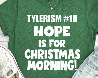 "TYLERISM #18 Tee  ""Hope is for Christmas Morning!"""