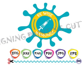 Be Wise Immunize SVG,VACCINATED svg,Pandemic Svg,Face MASK Svg,Fully Vaccinated Svg,Vinyl files Iron on svg,Cricut,Silhouette,Tshirt,Vector