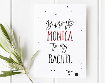 Friends TV Show Card The Monica To My Rachel Friendship Funny Friend Best Birthday