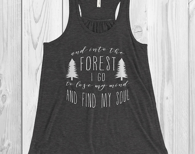 Into the Forest * Racerback Tank * Quote Tank Top * Gifts for her * gifts for Hikers * Outdoors * Wild and Free *John Muir * FLowy Tank