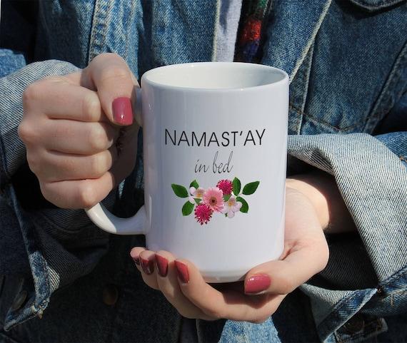 Namastay in Bed, Funny Saying Gift Mug 11 or 15 oz White Ceramic Mug, Gift For Her, College Student Gift, Funny Mug,