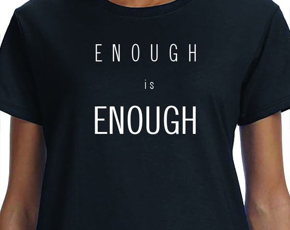 Enough Is Enough, Anti Gun, Activism, March for our lives, T-Shirt Printed 100% Cotton Gift T-Shirt