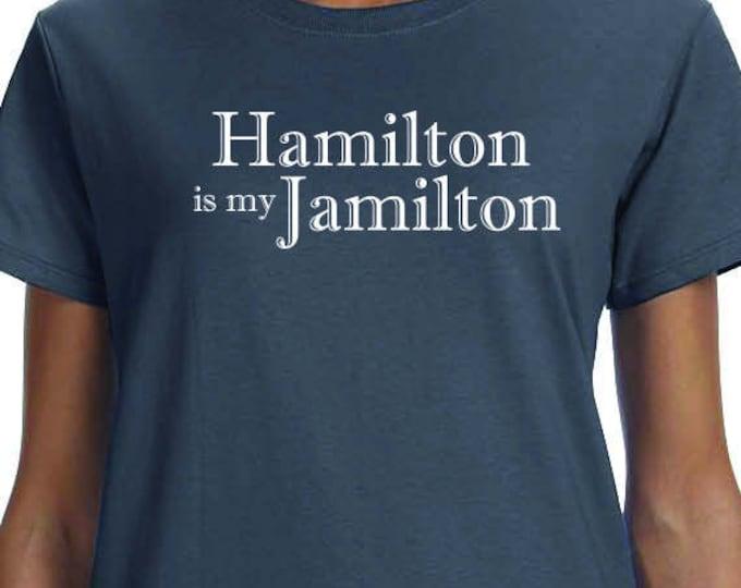 Featured listing image: Hamilton Is My Jamilton, Musical Theater, Broadway, History, Alexander Hamilton, Hamilton Shirt, 100% Cotton printed Gift t-shirt.