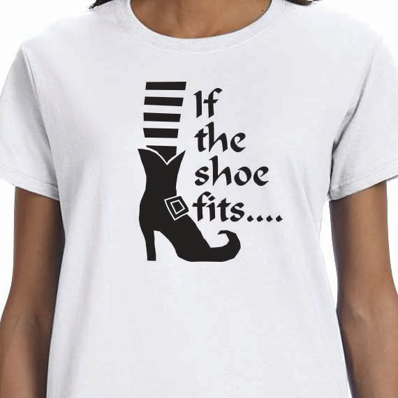If the Shoe Fits, Halloween T-Shirt, Halloween Shirt, Ladies Style T-shirt, Unisex T-shirt, Funny Saying Printed Design