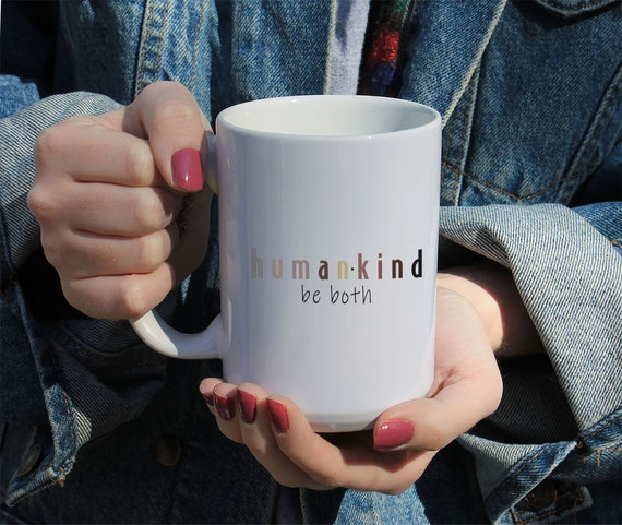 Human Kind Be Both Mug, Humankind Gift Mug, Inspirational Gift, Kindness Matters Gift,  White Ceramic Mug 11 or 15 OZ