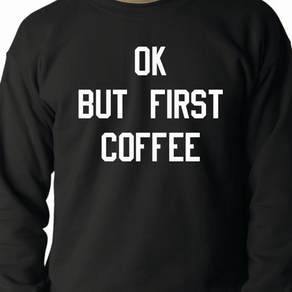 Ok But First Coffee, Coffee Lover Sweatshirt, 50/50 Crewneck Sweatshirt, Funny Saying Printed 50/50 Crewneck Sweatshirt