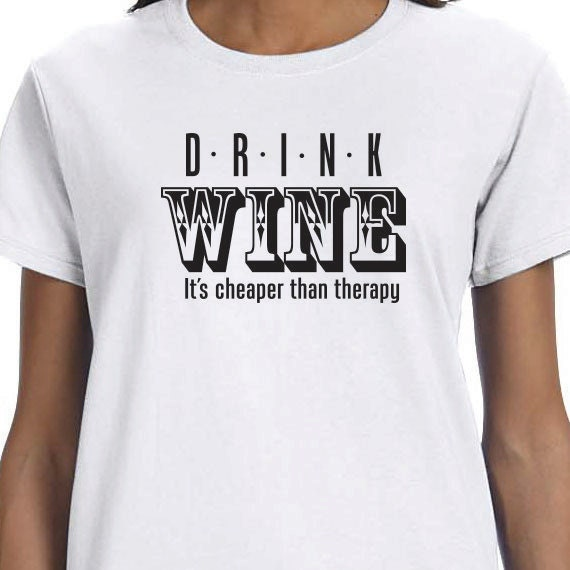 Drink Wine It's Cheaper Than Therapy Gift T-shirt, Funny Printed T-shirt, Wine Lover Gift T-shirt, 100% Cotton T-shirt.