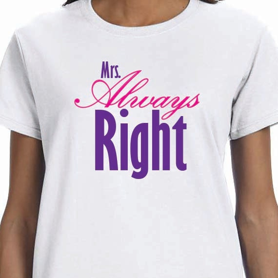 Mrs Always Right Wedding Bride Bridal Gift Ladies 100% Cotton Gift T-Shirt