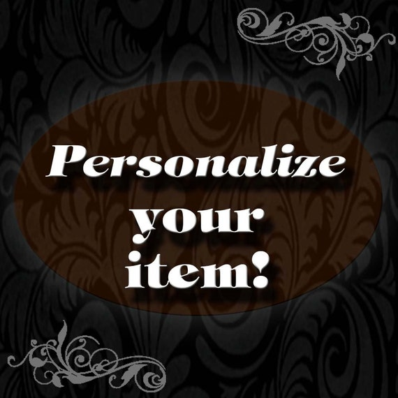 Personalize Your Order on any item, Custom name or sayings on any item!