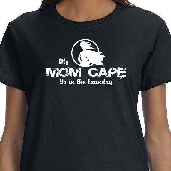 My Mom Cape Is In The Laundry, Printed T-shirt, Gift for Mom printed T-shirt 100% Cotton T-shirt.