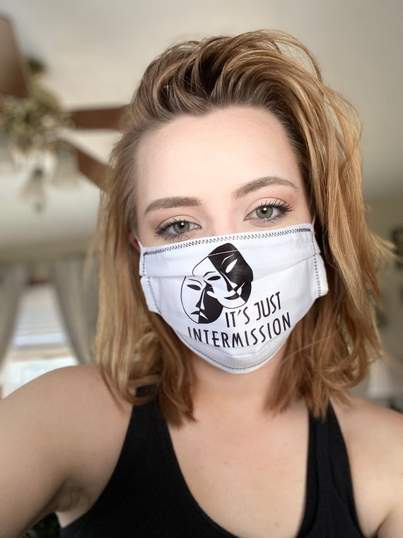 Theater Mask, It's Just Intermission Face Mask w Filter Pocket,Top Wire for snug fit,Washable,Available in 3 sizes,White Only,FREE SHIPPING