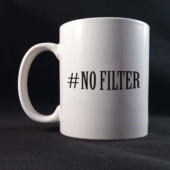 Hashtag #NoFilter Gift Mug 11 or 15 oz White Ceramic Mug