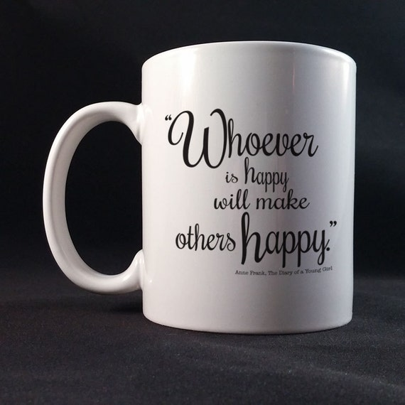 Whoever is happy will make others happy. Anne Frank Saying Gift Mug 11 or 15 oz White Ceramic Mug