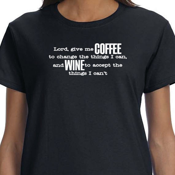 Lord, give me Coffee to change the things I can, and Wine to accept the things I can't 100% Cotton printed Gift  t-shirt.