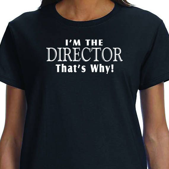 I'm The Director, That's Why, Musical Theater, Broadway, Film Shirt, Director Gift, Movie Shirt, 100% Cotton printed Gift t-shirt.
