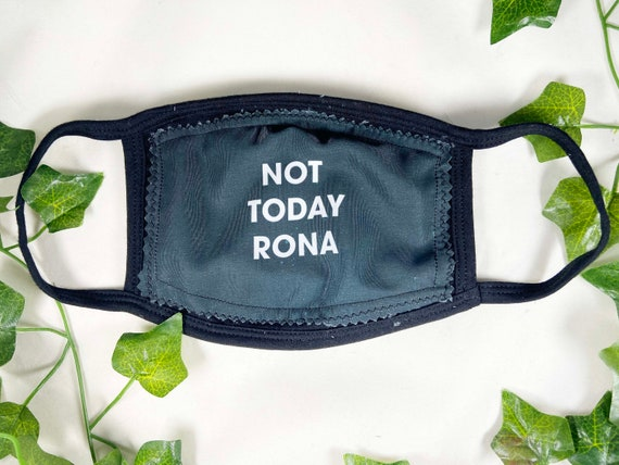 Not Today Rona, Funny Face Mask, Reusable Face Mask, Washable. 3 Ply Face Mask, One Size fits most