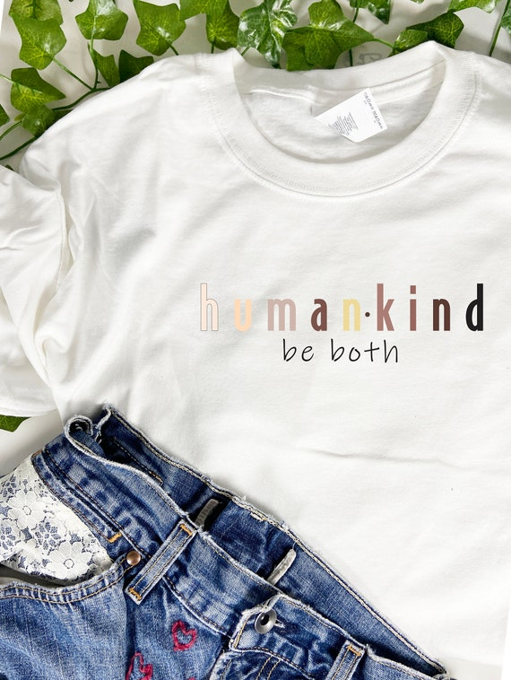 Humankind Be Both T-Shirt, Human Kind Be Both, Super Soft Unisex Tee Shirt, Cropped or Junior T-Shirt, Printed 100% Polyester Gift T-Shirt