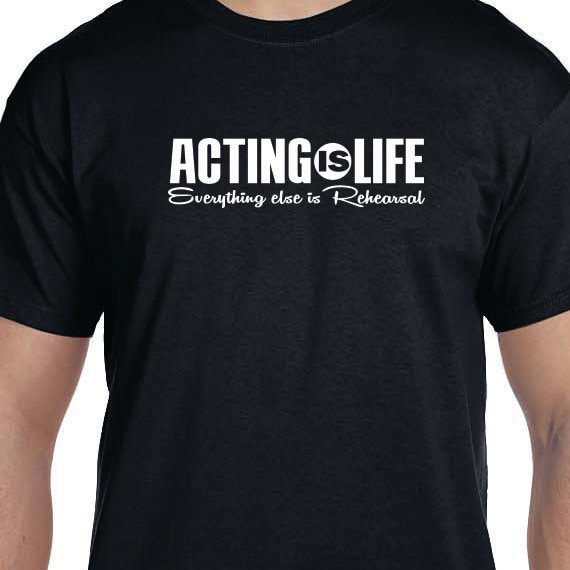 Acting Is Life Everything Else Is Rehearsal Printed Gift T-shirt, Performer Gift, Printed T-shirt, 100% Cotton T-shirt.